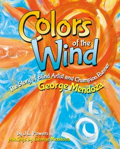 colors of the wind: the story of blind artist and champion runner george mendoza