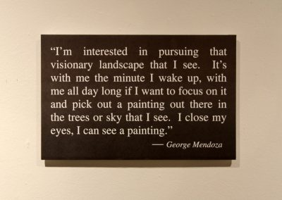 I'm not interested in pursuing that visionary landscape that I see. It's with me the minute I wake up, with me all day long if I want to focus on it and pick out a painting out there in the trees or sky that I see. I close my eyes, I can see a painting. - George Mendoza
